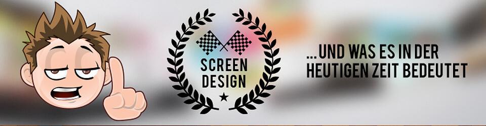 Screendesign und was es in der heutigen Zeit bedeutet